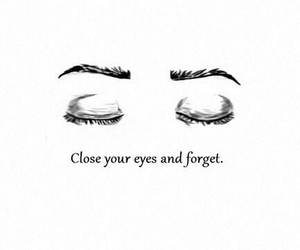 eyes, forget, and quotes image