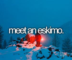 before i die, eskimo, and meet image