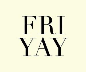 friday, friyay, and weekend image