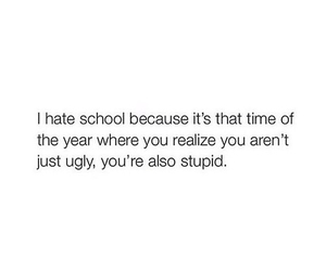 school, stupid, and ugly image