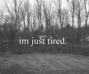 tired, quote, and black and white image