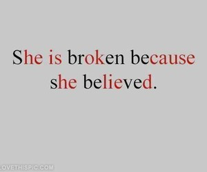 broken, believe, and quotes image