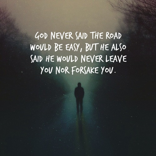 god will never leave or forsake you god has not given up on you