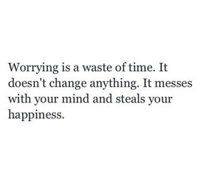 quotes, happiness, and worrying image
