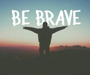 quote, be brave, and brave image