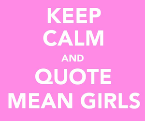 mean girls and keep calm image