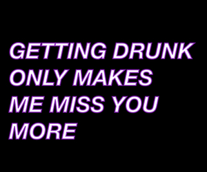 drunk, grunge, and i miss you image