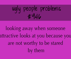 ugly, me, and uglypeopleproblems image