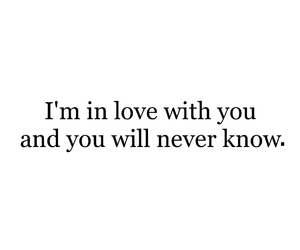 i'm in love with you, and, and you will never know image