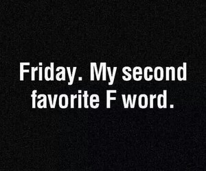 favorite, friday, and fuck image