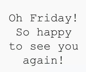 friday, happy, and quotes image