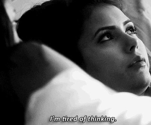 tired, quotes, and Nina Dobrev image