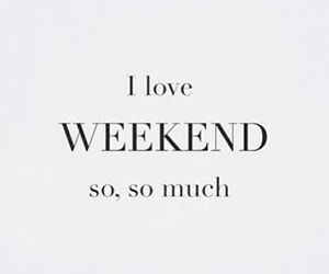 love, quotes, and weekend image