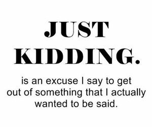 excuse, just kidding, and quote image