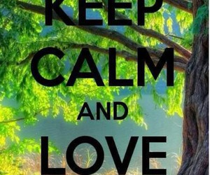 keep calm, nature, and love image