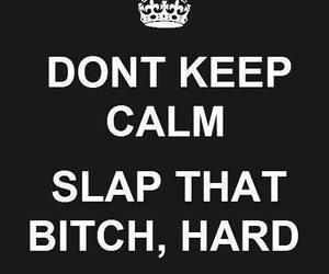 bitch, keep calm, and slap image