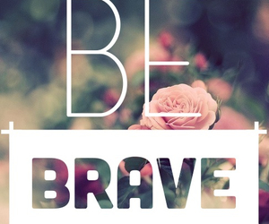 be, life, and brave image