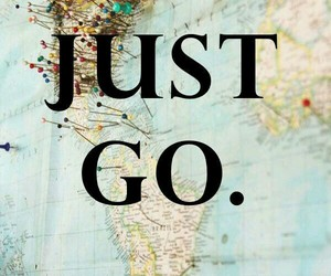 travel, world, and just go image