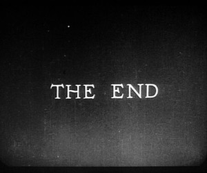 the end, end, and black and white image