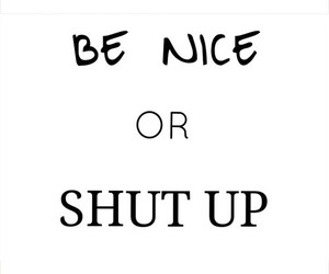 nice, shut up, and quotes image