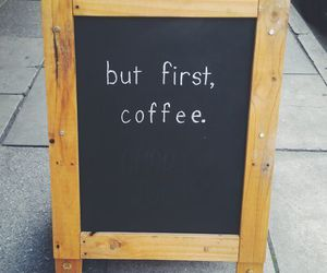 coffee, first, and quote image