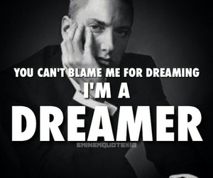 eminem, quote, and dreamer image