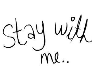 stay, me, and quote image