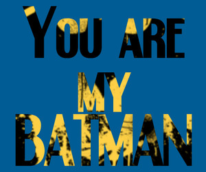 batman and you are my batman image