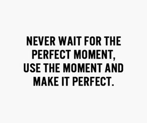 quote, perfect, and moment image