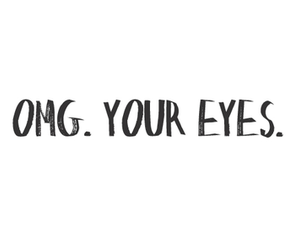 black and white, OMG, and your eyes image