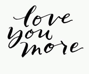 more, you, and love image