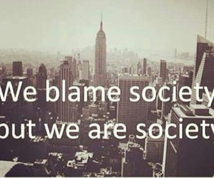 society, quotes, and blame image