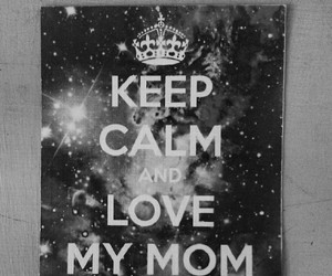 keep calm, mom, and quotes image