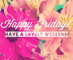 friday, weekend, and flowers image