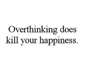 quote, happiness, and overthinking image