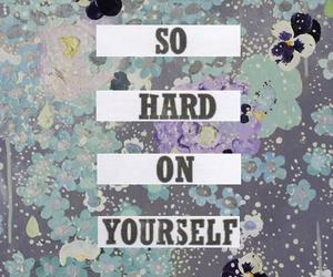 hard, quote, and yourself image
