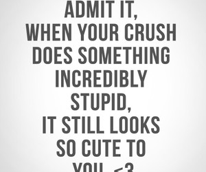 crushes, look cute, and stupid things image