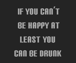 drunk, happy, and quote image