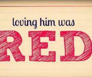 red, Taylor Swift, and loving him was red image