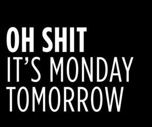 monday, tomorrow, and shit image
