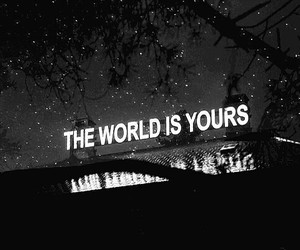 world, yours, and black and white image