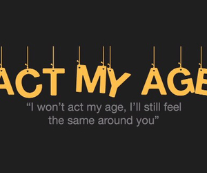 Lyrics, act my age, and one direction image