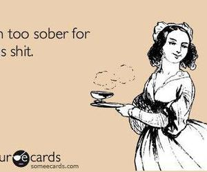sober, shit, and drink image