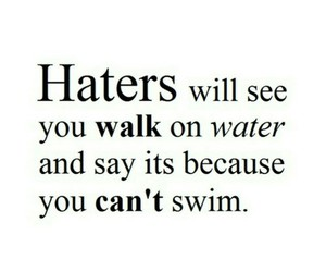haters, quotes, and water image