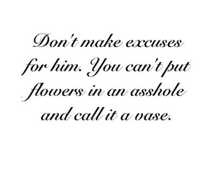 asshole, excuses, and flowers image