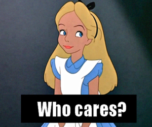 who cares, alice, and disney image