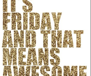 friday, awesome, and glitter image