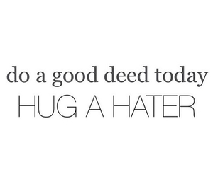 funny, haters, and kindness image