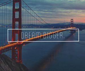 bigger, come, and Dream image