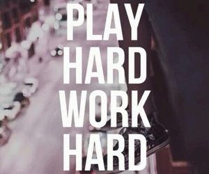 hard, play, and work image
